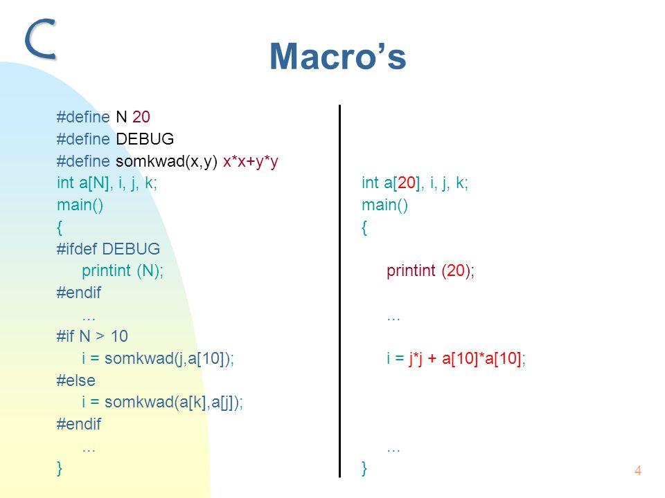 4 Macro's #define N 20 #define DEBUG #define somkwad(x,y) x*x+y*y int a[N], i, j, k; main() { #ifdef DEBUG printint (N); #endif...