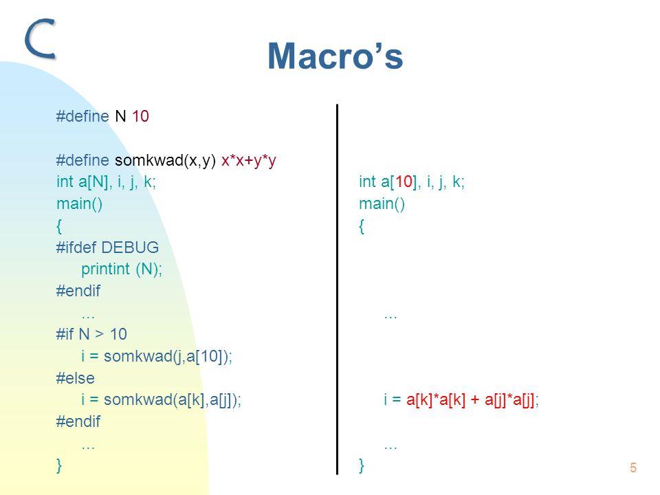5 Macro's #define N 10 #define somkwad(x,y) x*x+y*y int a[N], i, j, k; main() { #ifdef DEBUG printint (N); #endif...