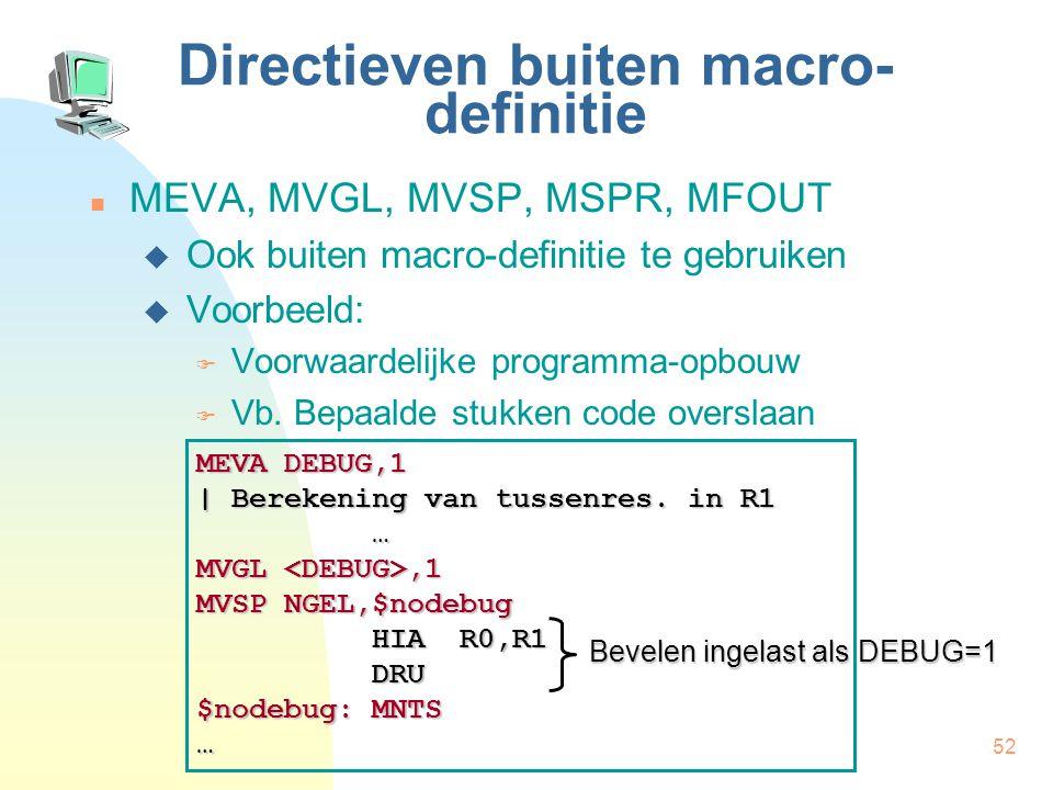 52 Directieven buiten macro- definitie MEVA, MVGL, MVSP, MSPR, MFOUT  Ook buiten macro-definitie te gebruiken  Voorbeeld:  Voorwaardelijke programma-opbouw  Vb.