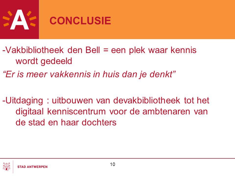 """CONCLUSIE -Vakbibliotheek den Bell = een plek waar kennis wordt gedeeld """"Er is meer vakkennis in huis dan je denkt"""" -Uitdaging : uitbouwen van devakbi"""
