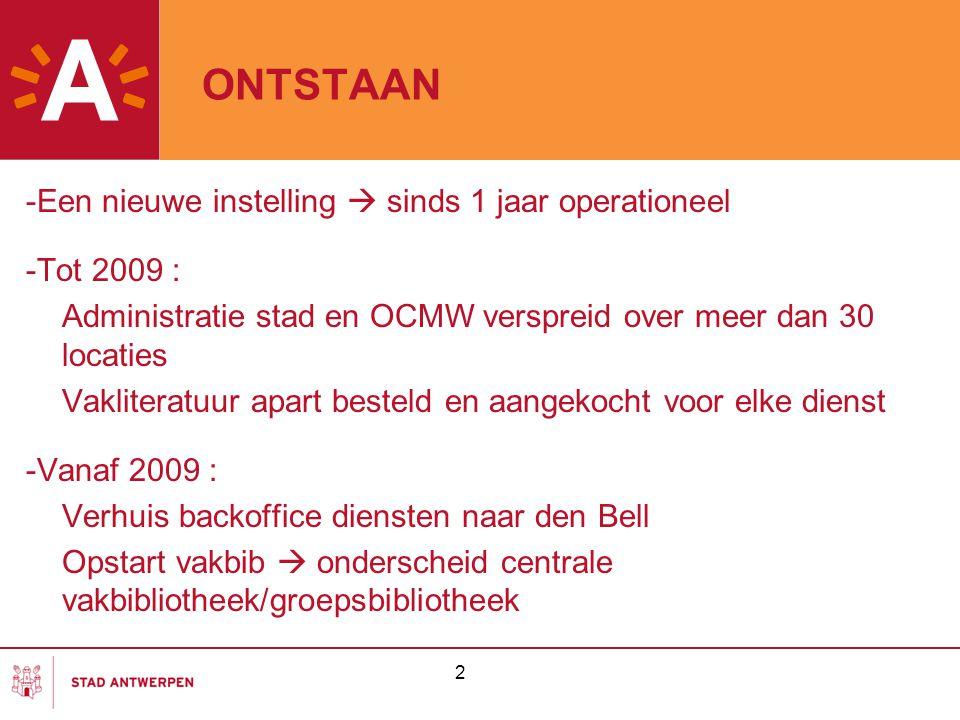 2 ONTSTAAN -Een nieuwe instelling  sinds 1 jaar operationeel -Tot 2009 : Administratie stad en OCMW verspreid over meer dan 30 locaties Vakliteratuur