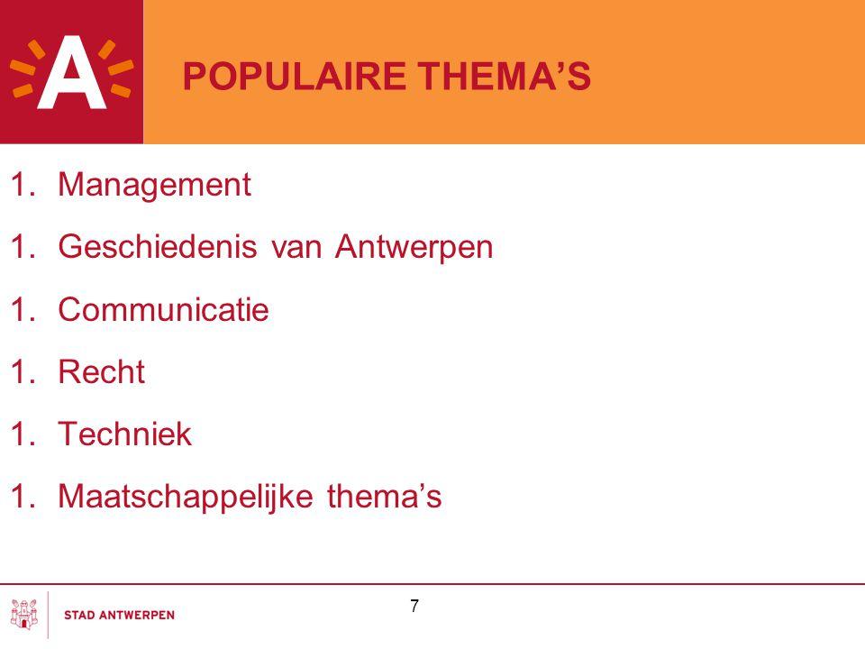 POPULAIRE THEMA'S 1.Management 1.Geschiedenis van Antwerpen 1.Communicatie 1.Recht 1.Techniek 1.Maatschappelijke thema's 7