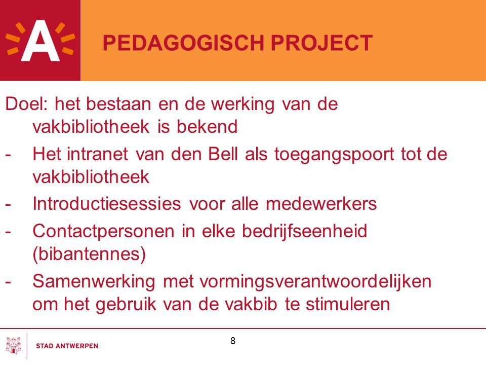 PEDAGOGISCH PROJECT Doel: het bestaan en de werking van de vakbibliotheek is bekend -Het intranet van den Bell als toegangspoort tot de vakbibliotheek