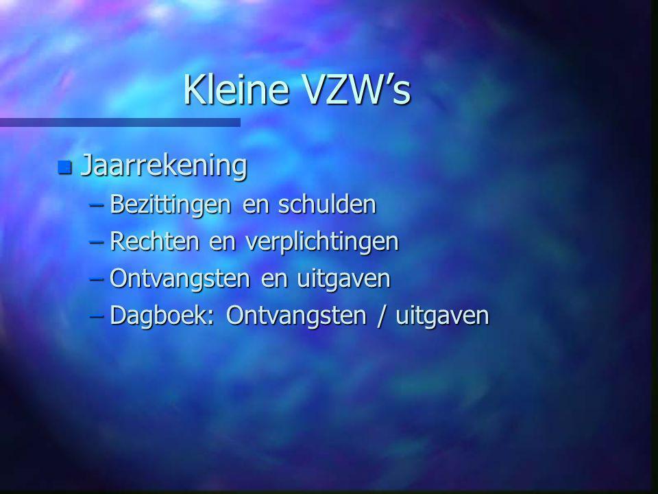 Kleine VZW's n Jaarrekening –Bezittingen en schulden –Rechten en verplichtingen –Ontvangsten en uitgaven –Dagboek: Ontvangsten / uitgaven