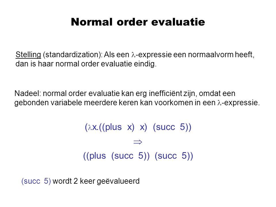 Normal order evaluatie Stelling (standardization): Als een -expressie een normaalvorm heeft, dan is haar normal order evaluatie eindig.