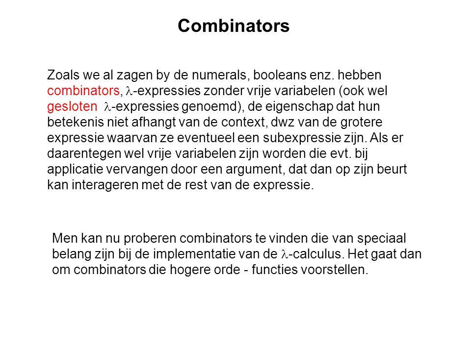 Combinators Zoals we al zagen by de numerals, booleans enz. hebben combinators, -expressies zonder vrije variabelen (ook wel gesloten -expressies geno