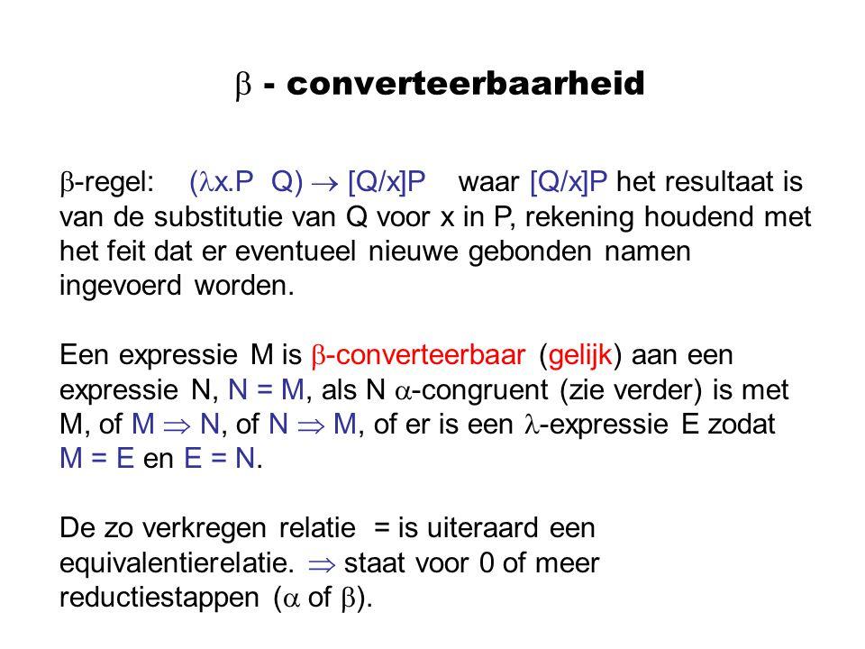  - converteerbaarheid  -regel: ( x.P Q)  [Q/x]P waar [Q/x]P het resultaat is van de substitutie van Q voor x in P, rekening houdend met het feit da