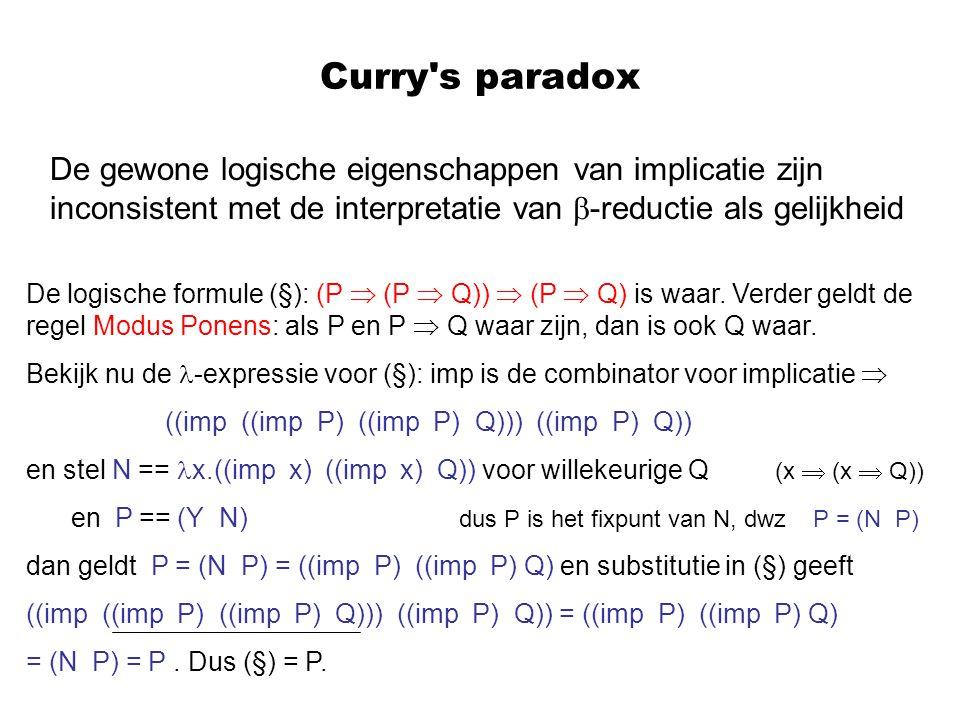 Curry's paradox De gewone logische eigenschappen van implicatie zijn inconsistent met de interpretatie van  -reductie als gelijkheid De logische form