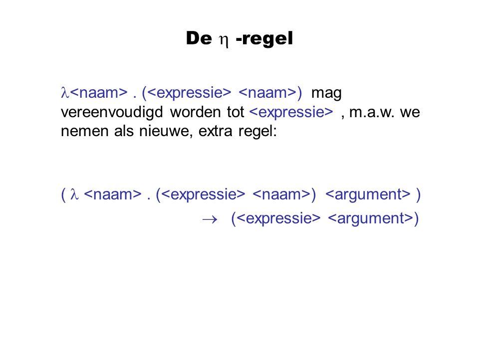 De  -regel. ( ) mag vereenvoudigd worden tot, m.a.w. we nemen als nieuwe, extra regel: (. ( ) )  ( )