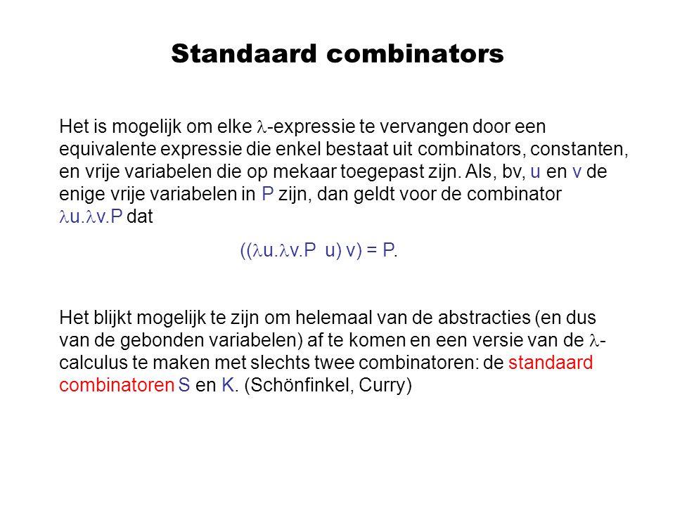 Standaard combinators Het is mogelijk om elke -expressie te vervangen door een equivalente expressie die enkel bestaat uit combinators, constanten, en