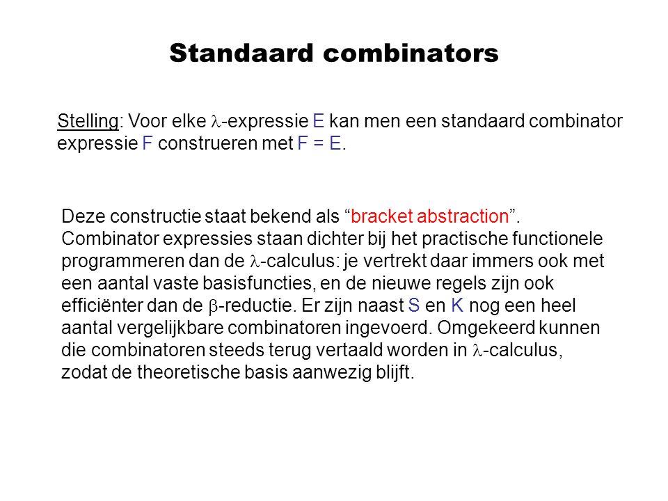 Standaard combinators Stelling: Voor elke -expressie E kan men een standaard combinator expressie F construeren met F = E. Deze constructie staat beke