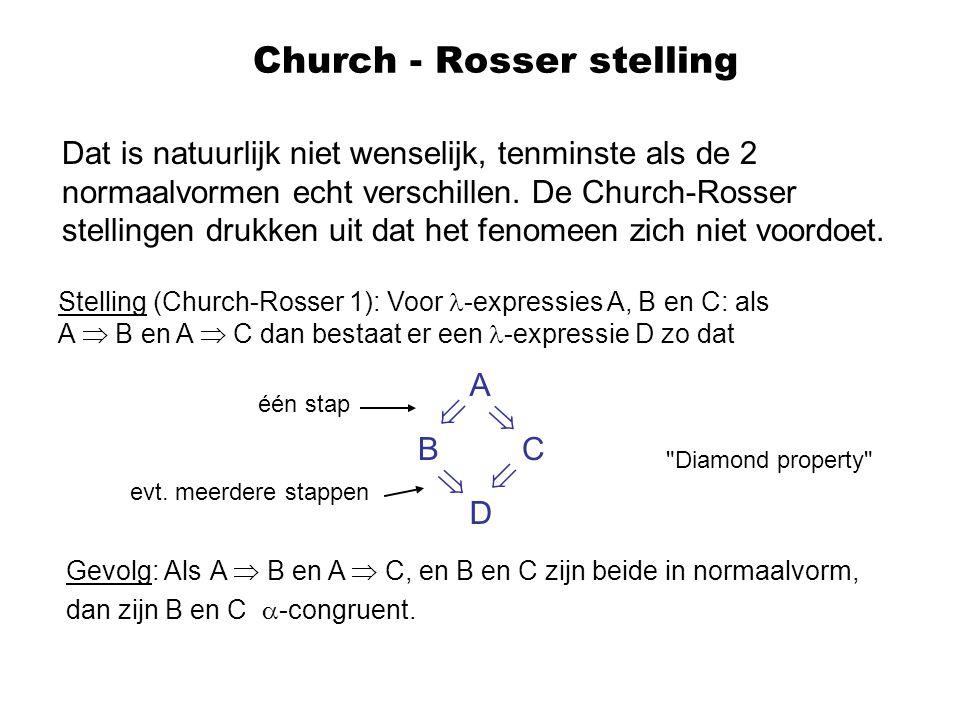Church - Rosser stelling Dat is natuurlijk niet wenselijk, tenminste als de 2 normaalvormen echt verschillen. De Church-Rosser stellingen drukken uit