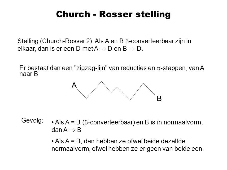 Church - Rosser stelling Stelling (Church-Rosser 2): Als A en B  -converteerbaar zijn in elkaar, dan is er een D met A  D en B  D. Er bestaat dan e