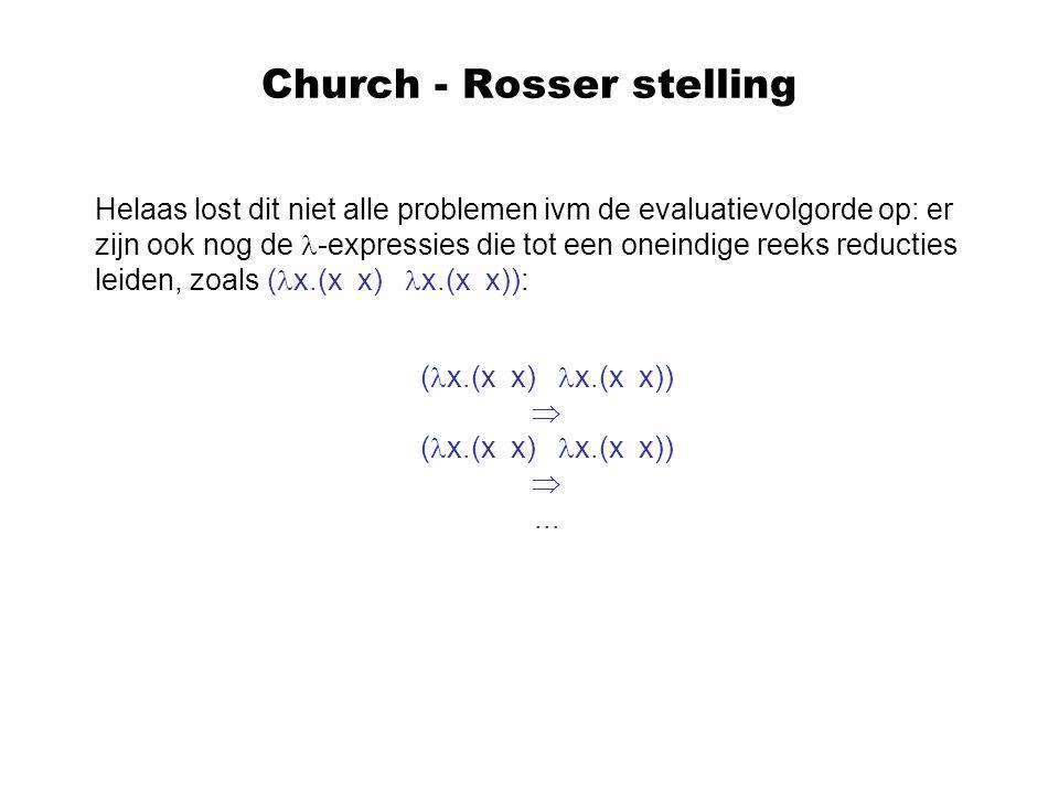 Church - Rosser stelling Helaas lost dit niet alle problemen ivm de evaluatievolgorde op: er zijn ook nog de -expressies die tot een oneindige reeks r