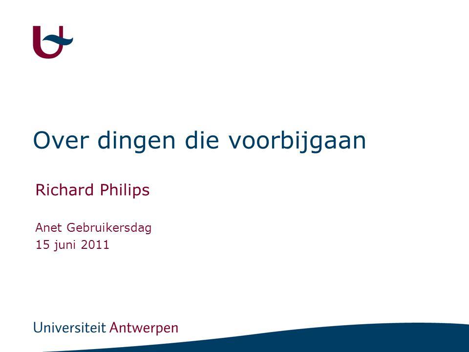 Over dingen die voorbijgaan Richard Philips Anet Gebruikersdag 15 juni 2011