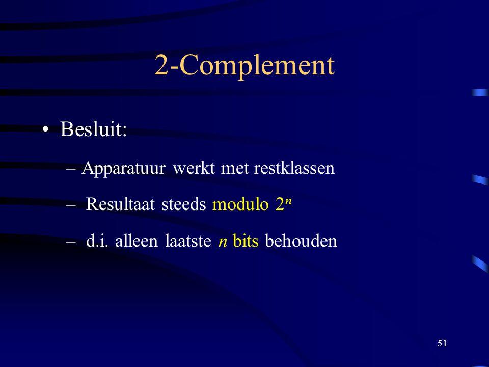 51 2-Complement Besluit: –Apparatuur werkt met restklassen – Resultaat steeds modulo 2 n – d.i. alleen laatste n bits behouden