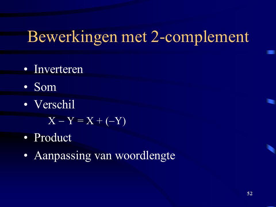 52 Bewerkingen met 2-complement Inverteren Som Verschil X  Y = X + (  Y) Product Aanpassing van woordlengte