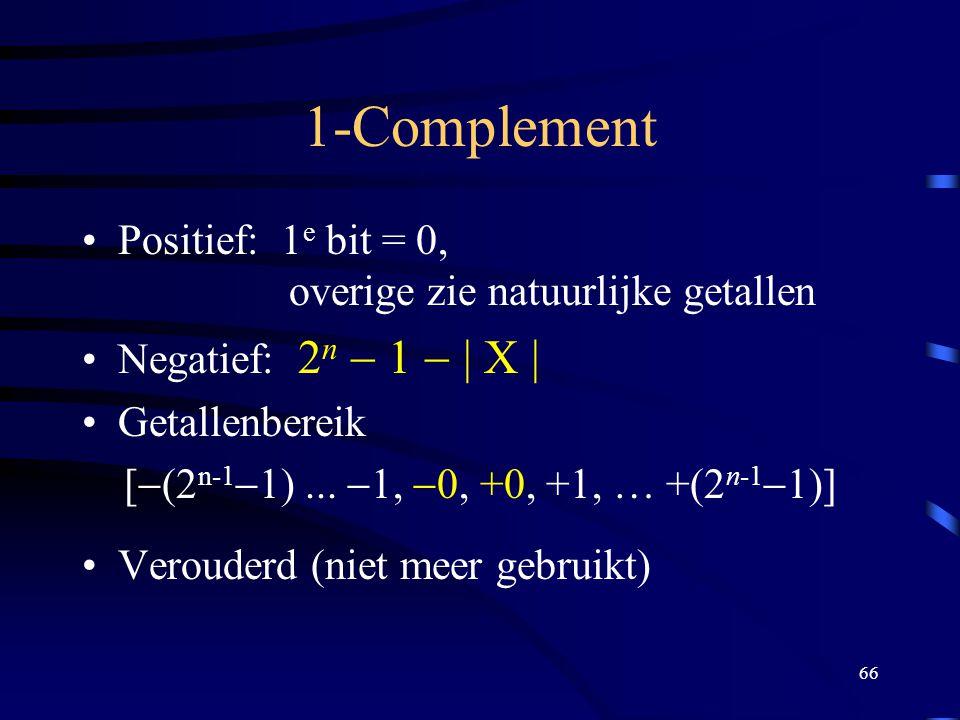 66 1-Complement Positief: 1 e bit = 0, overige zie natuurlijke getallen Negatief: 2 n  1  | X | Getallenbereik [  2 n-1  1)...  1,  0, +0, +1,