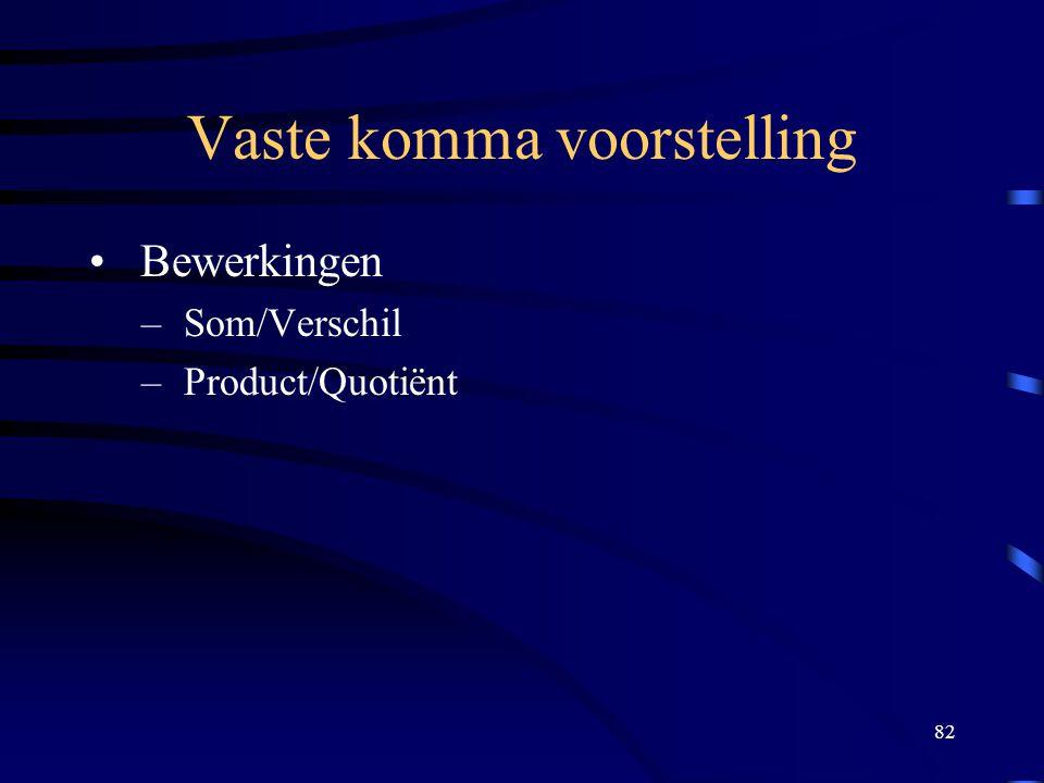 82 Vaste komma voorstelling Bewerkingen – Som/Verschil – Product/Quotiënt