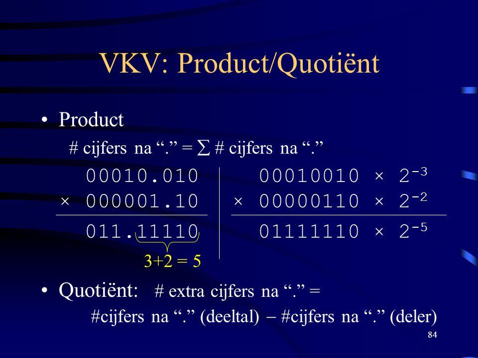"84 VKV: Product/Quotiënt Product # cijfers na ""."" =  # cijfers na ""."" 00010.010 00010010 × 2 -3 × 000001.10× 00000110 × 2 -2 011.11110 01111110 × 2 -"