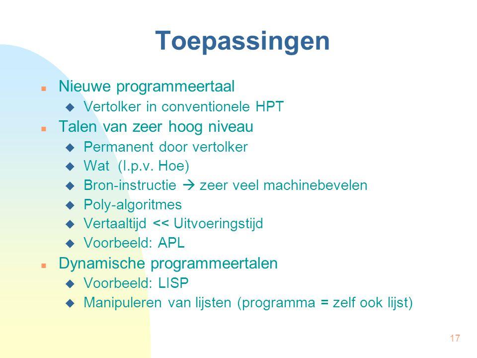 17 Toepassingen Nieuwe programmeertaal  Vertolker in conventionele HPT Talen van zeer hoog niveau  Permanent door vertolker  Wat (I.p.v. Hoe)  Bro