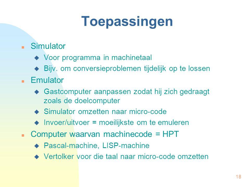 18 Toepassingen Simulator  Voor programma in machinetaal  Bijv. om conversieproblemen tijdelijk op te lossen Emulator  Gastcomputer aanpassen zodat