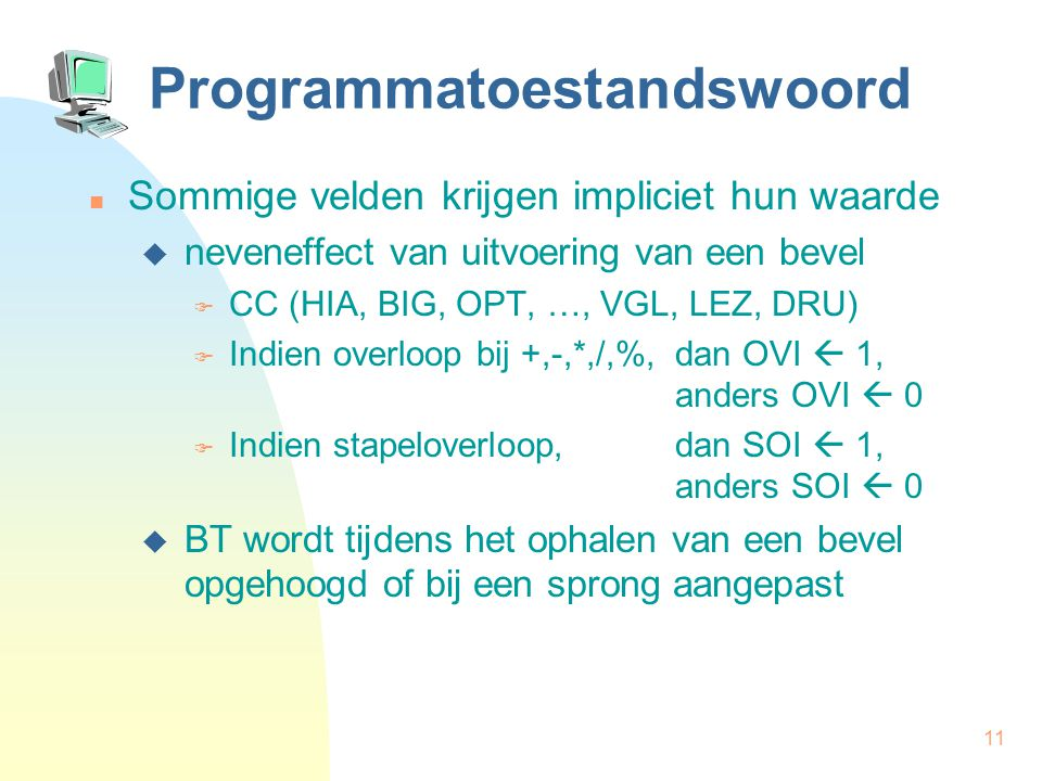 11 Programmatoestandswoord Sommige velden krijgen impliciet hun waarde  neveneffect van uitvoering van een bevel  CC (HIA, BIG, OPT, …, VGL, LEZ, DR