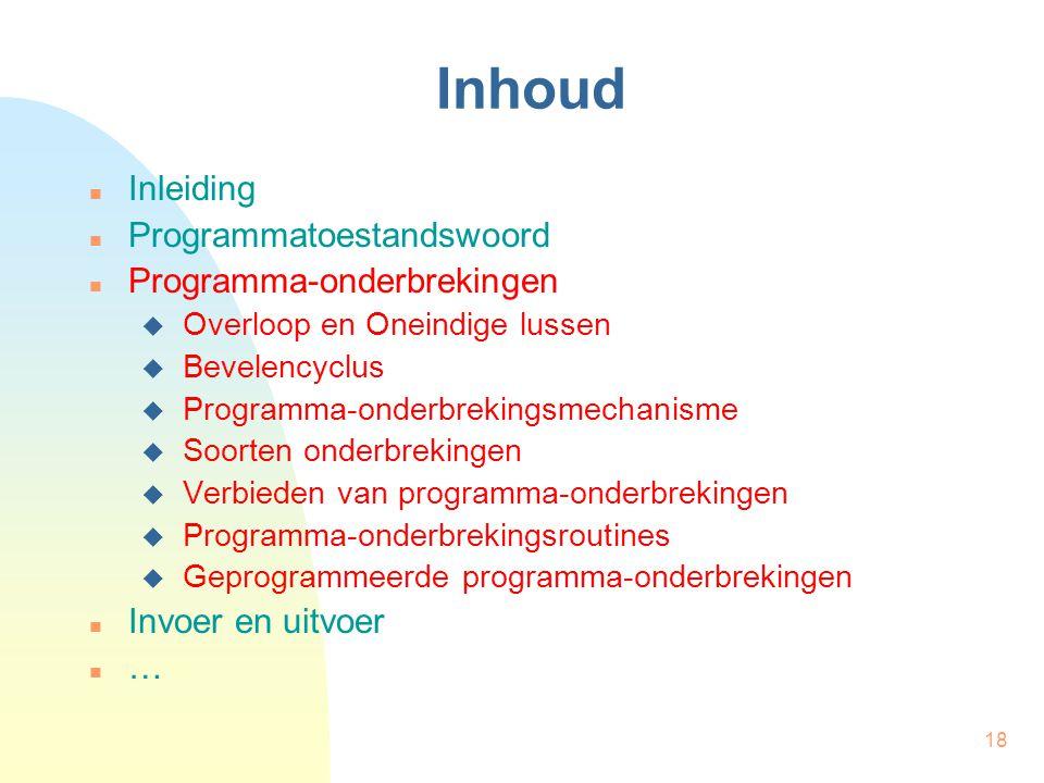 18 Inhoud Inleiding Programmatoestandswoord Programma-onderbrekingen  Overloop en Oneindige lussen  Bevelencyclus  Programma-onderbrekingsmechanism