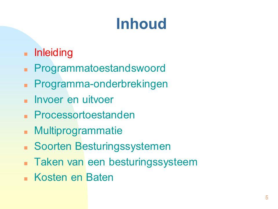 5 Inhoud Inleiding Programmatoestandswoord Programma-onderbrekingen Invoer en uitvoer Processortoestanden Multiprogrammatie Soorten Besturingssystemen