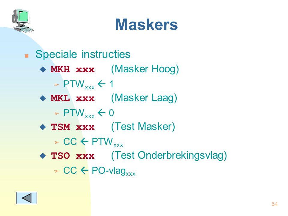 54 Maskers Speciale instructies  MKH xxx (Masker Hoog)  PTW xxx  1  MKL xxx (Masker Laag)  PTW xxx  0  TSM xxx (Test Masker)  CC  PTW xxx  T