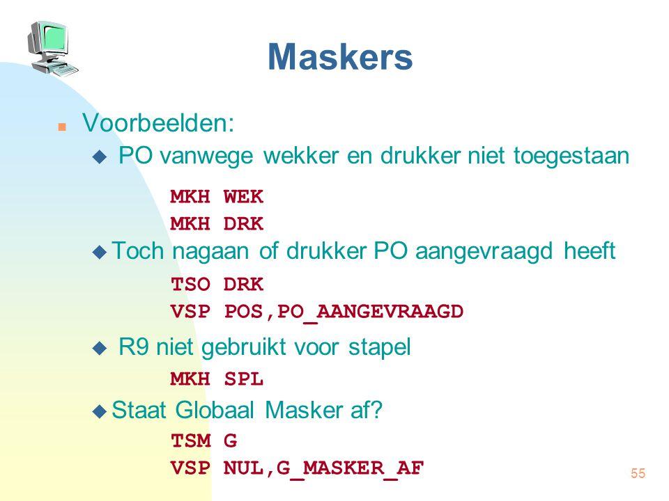 55 Maskers Voorbeelden:  PO vanwege wekker en drukker niet toegestaan  Toch nagaan of drukker PO aangevraagd heeft  R9 niet gebruikt voor stapel 