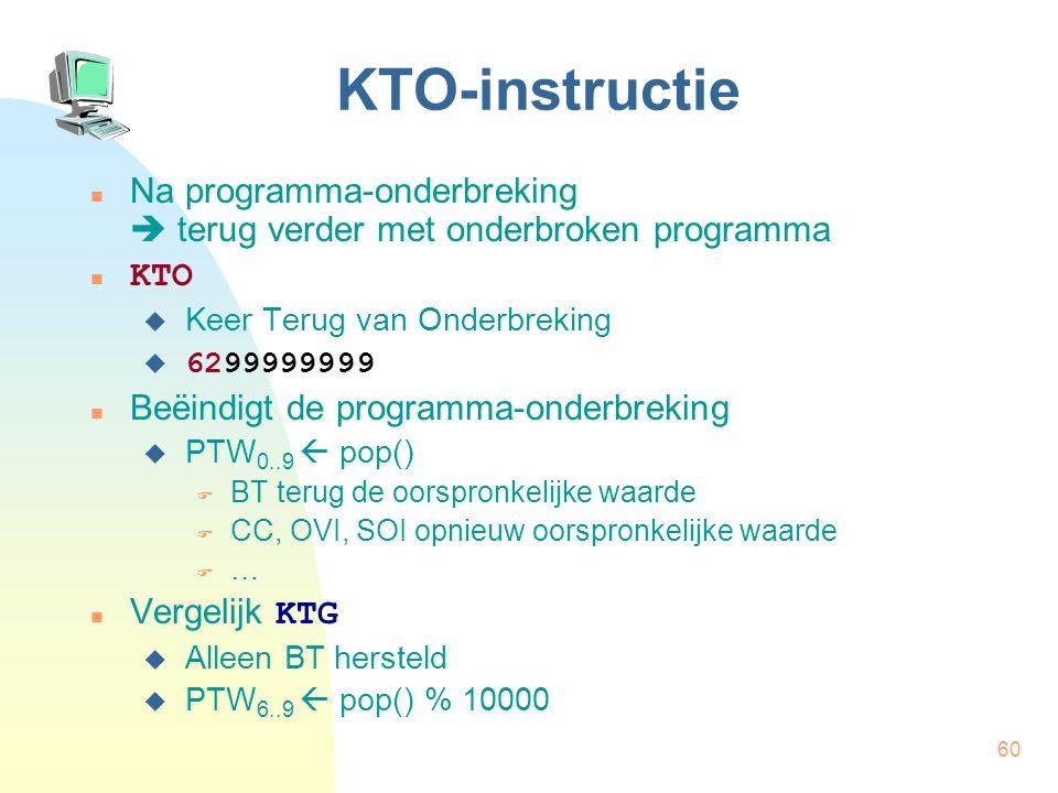 60 KTO-instructie Na programma-onderbreking  terug verder met onderbroken programma n KTO  Keer Terug van Onderbreking  6299999999 Beëindigt de pro
