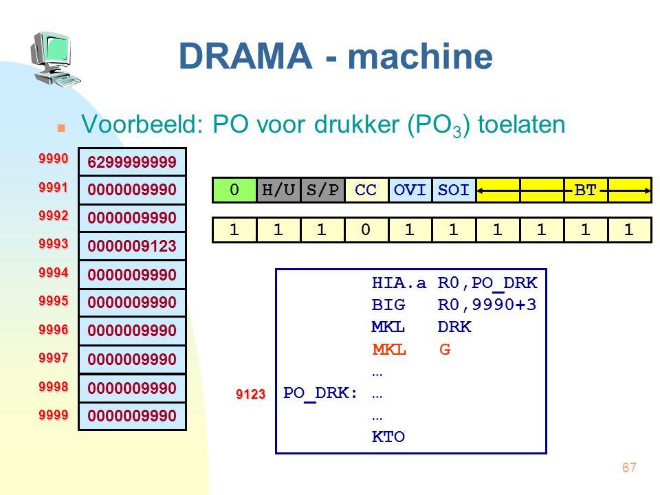 67 DRAMA - machine Voorbeeld: PO voor drukker (PO 3 ) toelaten 6299999999 0000009990 9990999199929993999499959996999799989999 0000009123 0000009990 H/