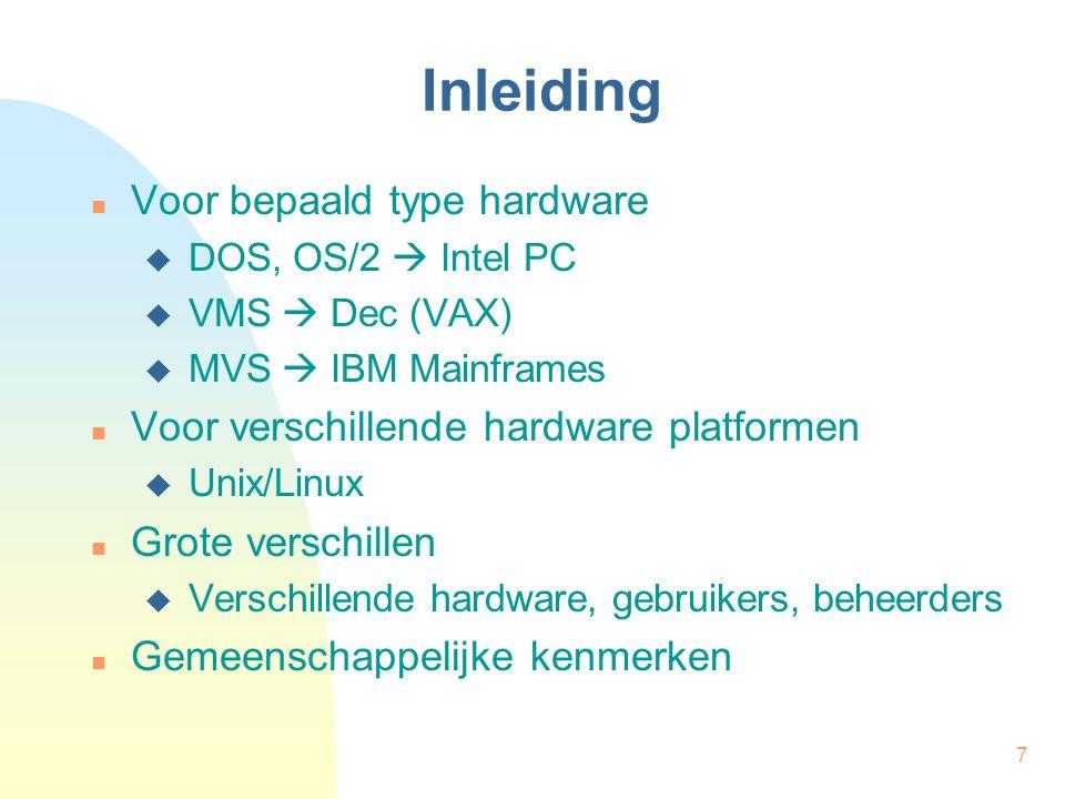 7 Inleiding Voor bepaald type hardware  DOS, OS/2  Intel PC  VMS  Dec (VAX)  MVS  IBM Mainframes Voor verschillende hardware platformen  Unix/L