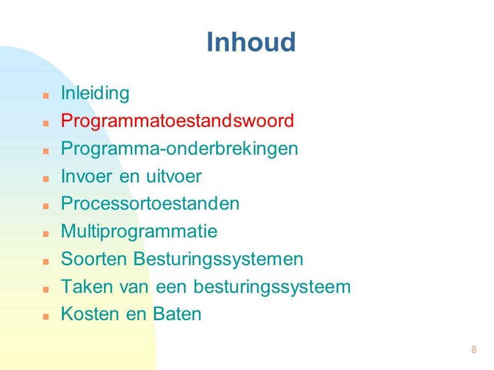 8 Inhoud Inleiding Programmatoestandswoord Programma-onderbrekingen Invoer en uitvoer Processortoestanden Multiprogrammatie Soorten Besturingssystemen
