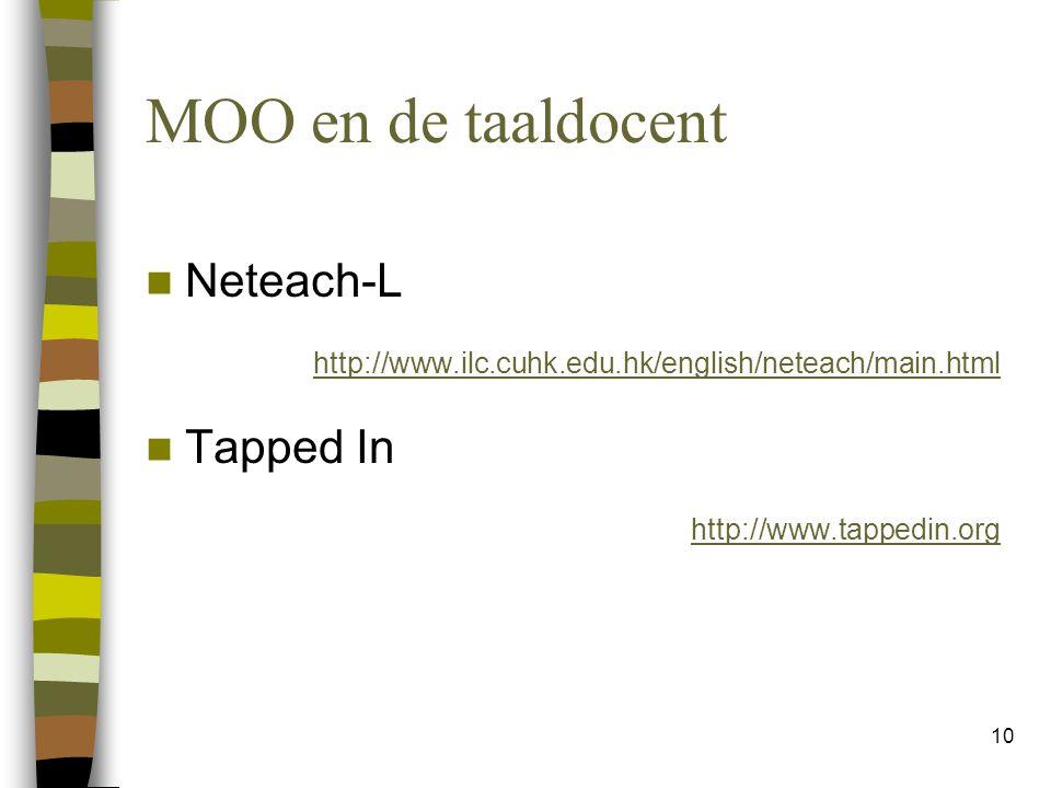 10 MOO en de taaldocent Neteach-L http://www.ilc.cuhk.edu.hk/english/neteach/main.html Tapped In http://www.tappedin.org