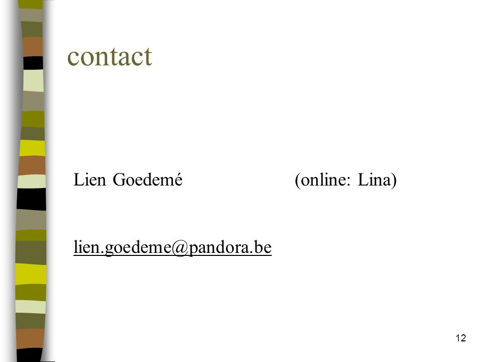 12 contact Lien Goedemé (online: Lina) lien.goedeme@pandora.be