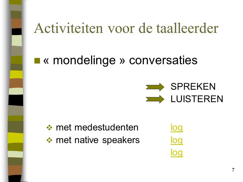 7 Activiteiten voor de taalleerder « mondelinge » conversaties SPREKEN LUISTEREN  met medestudentenloglog  met native speakers loglog
