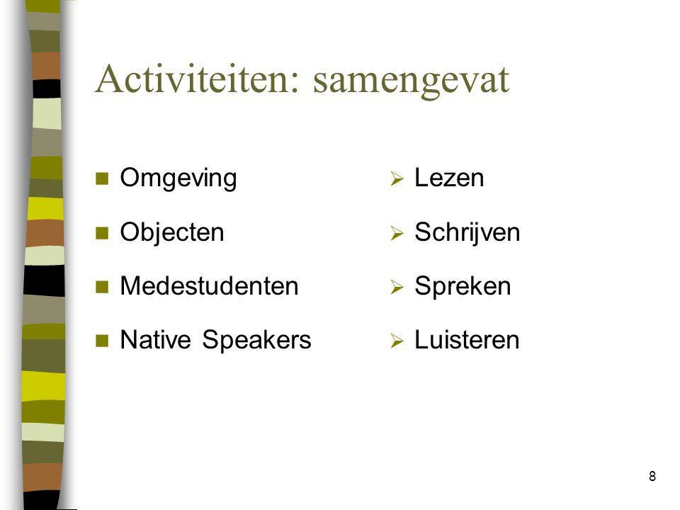 8 Activiteiten: samengevat Omgeving Objecten Medestudenten Native Speakers  Lezen  Schrijven  Spreken  Luisteren