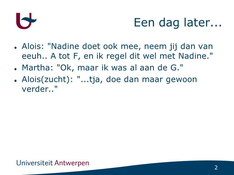2 Een dag later... Alois: Nadine doet ook mee, neem jij dan van eeuh..