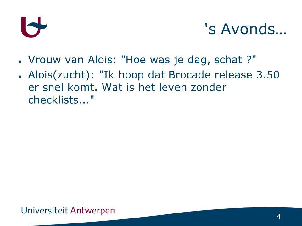 4 s Avonds… Vrouw van Alois: Hoe was je dag, schat Alois(zucht): Ik hoop dat Brocade release 3.50 er snel komt.