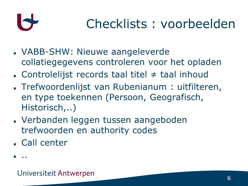 6 Checklists : voorbeelden VABB-SHW: Nieuwe aangeleverde collatiegegevens controleren voor het opladen Controlelijst records taal titel ≠ taal inhoud