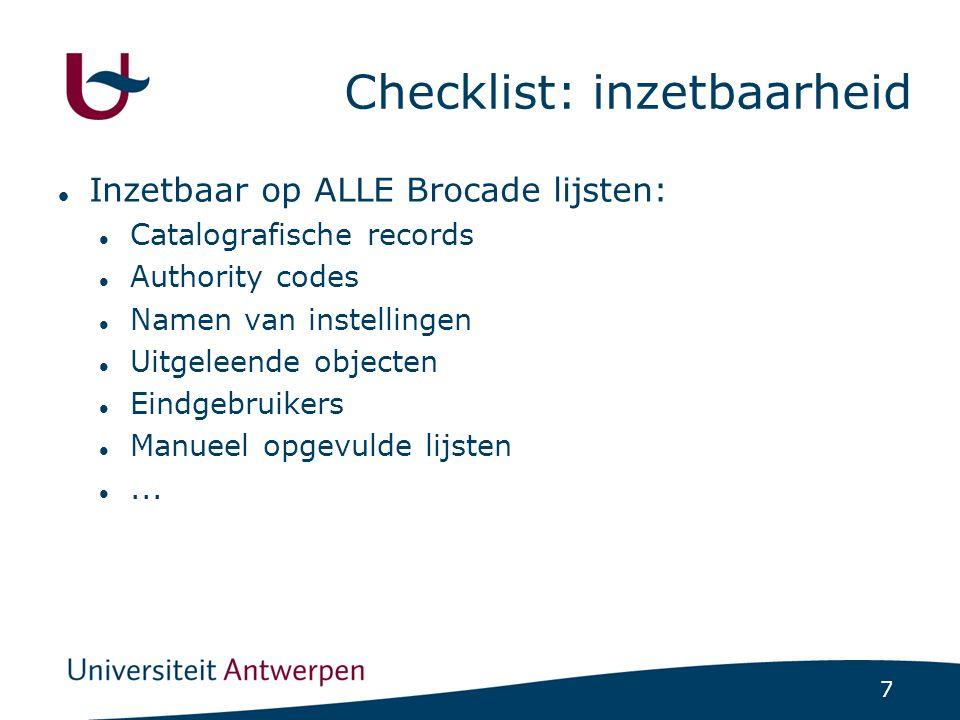 7 Checklist: inzetbaarheid Inzetbaar op ALLE Brocade lijsten: Catalografische records Authority codes Namen van instellingen Uitgeleende objecten Eindgebruikers Manueel opgevulde lijsten...