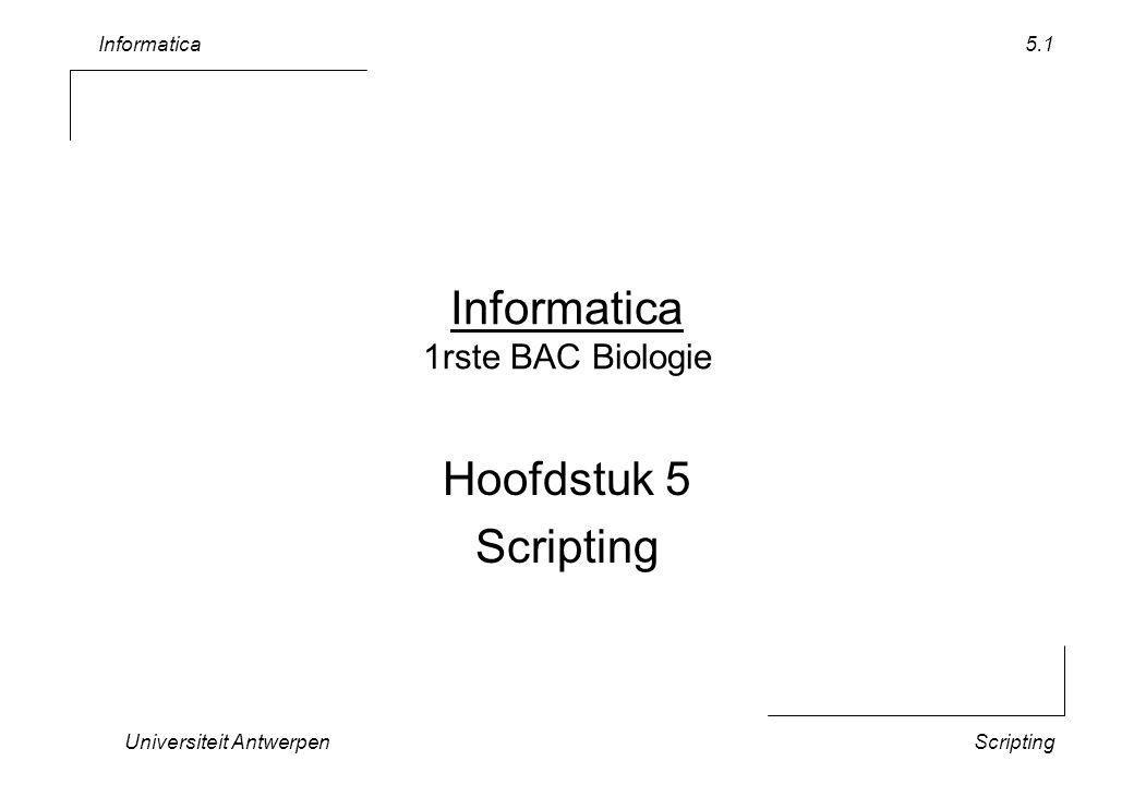 Informatica Universiteit AntwerpenScripting 5.1 Informatica 1rste BAC Biologie Hoofdstuk 5 Scripting