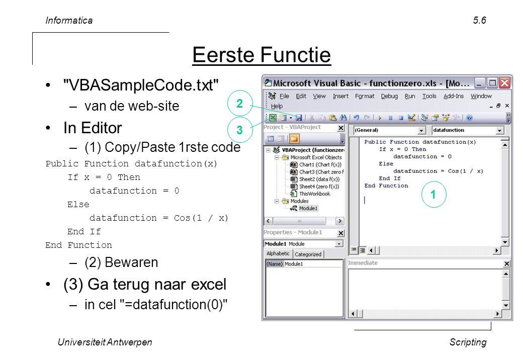 Informatica Universiteit AntwerpenScripting 5.17 WHILE/UNTIL statement (vorm 1) Do While expr block Loop expr block true false block wordt misschien 0 x uitgevoerd .