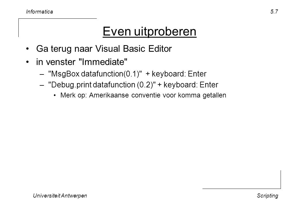 Informatica Universiteit AntwerpenScripting 5.7 Even uitproberen Ga terug naar Visual Basic Editor in venster