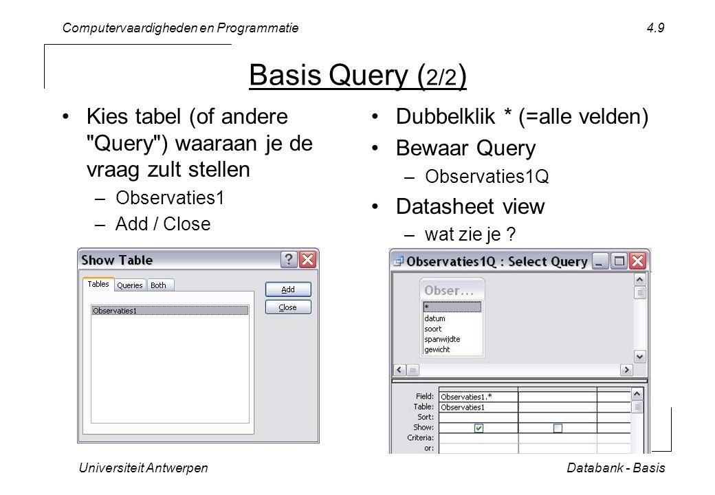 Computervaardigheden en Programmatie Universiteit AntwerpenDatabank - Basis 4.20 Group By Query maak nieuwe query >>View>>Totals of (1) druk op  veld soort –(2) Total: Group By 3 x veld spanwijdte –(3) Total: Min, Max, Avg –Resultaat .