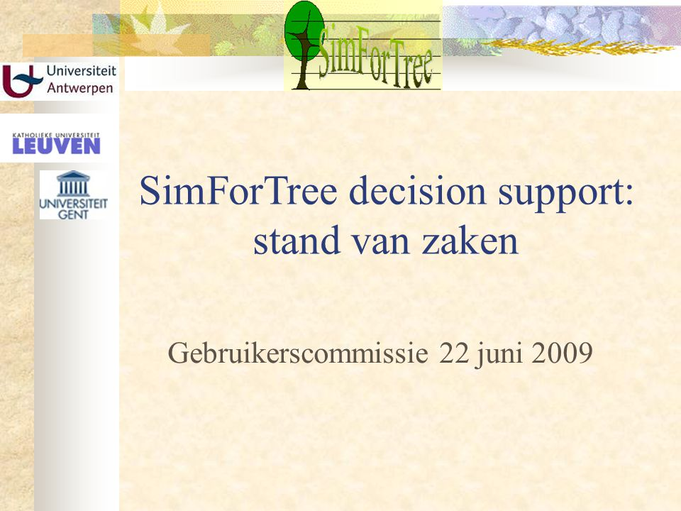 SimForTree decision support: stand van zaken Gebruikerscommissie 22 juni 2009
