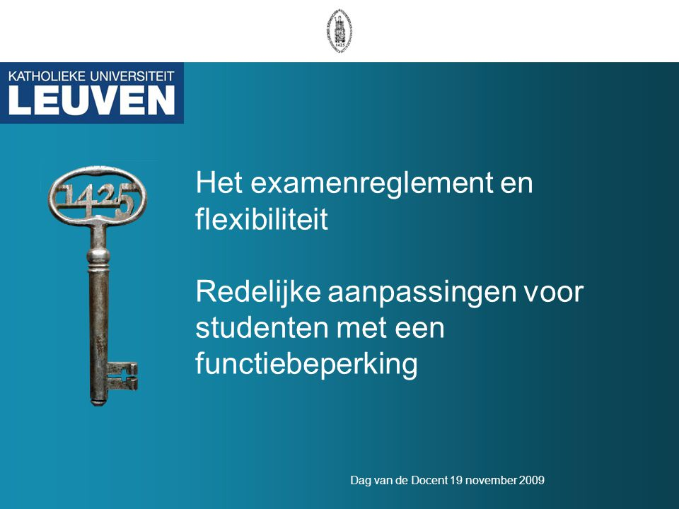 Dag van de Docent 19 november 2009 Het examenreglement en flexibiliteit Redelijke aanpassingen voor studenten met een functiebeperking