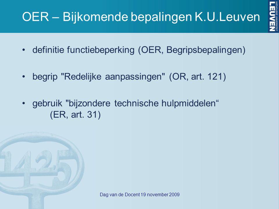 Dag van de Docent 19 november 2009 OER – Bijkomende bepalingen K.U.Leuven definitie functiebeperking (OER, Begripsbepalingen) begrip Redelijke aanpassingen (OR, art.
